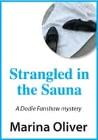 Strangled in the Sauna - Dodie Fanshaw Mystery ebook by Marina Oliver