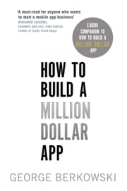 How to Build a Million Dollar App - E-Book Companion To How To Build A Billion Dollar App ebook by George Berkowski