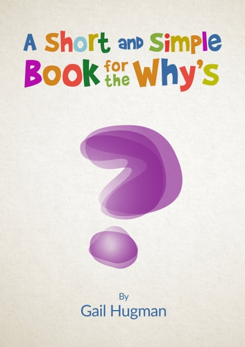 A Short and Simple Book for the Why's ebook by Gail Hugman