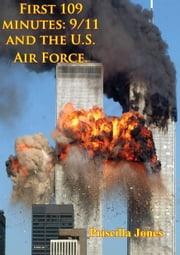 First 109 Minutes: 9/11 And The U.S. Air Force. ebook by Priscilla D. Jones