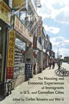 The Housing and Economic Experiences of Immigrants in U.S. and Canadian Cities ebook by Carlos Teixeira, Wei Li