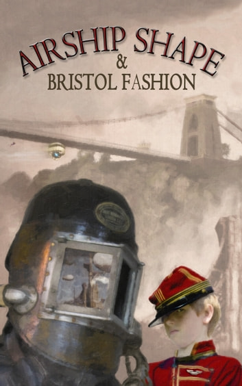 Airship Shape & Bristol Fashion ebook by Joanne Hall (ed.),Roz Clarke (ed.),Jonathan L. Howard