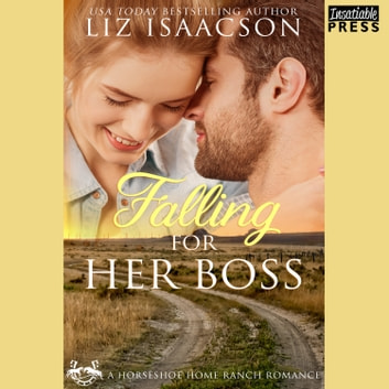 Falling for Her Boss - Horseshoe Home Ranch Romance, Book One audiobook by Liz Isaacson