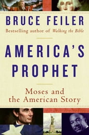 America's Prophet - How the Story of Moses Shaped America ebook by Bruce Feiler