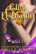 Club El Diablo: Luke ebook by Holly S. Roberts