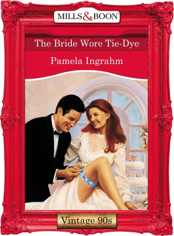 The Bride Wore Tie-Dye (Mills & Boon Vintage Desire) ebook by Pamela Ingrahm