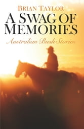 A Swag of Memories - Australian Bush Stories ebook by Brian Taylor