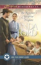 The Rancher's Surprise Triplets (Mills & Boon Love Inspired Historical) (Lone Star Cowboy League: Multiple Blessings, Book 1) ebook by Linda Ford