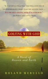Golfing with God - A Novel of Heaven and Earth ebook by Roland Merullo