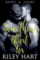 Something About You ebook by Riley Hart