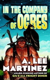 In the Company of Ogres ebook by A. Lee Martinez