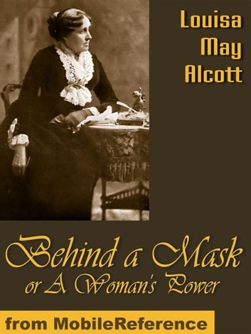 Behind A Mask, Or A Woman's Power (Mobi Classics) ebook by Louisa May Alcott