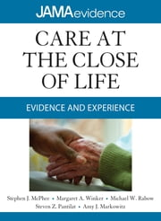 Care at the Close of Life: Evidence and Experience ebook by Stephen J. McPhee,Margaret A. Winker,Michael W. Rabow,Steven Z. Pantilat,Amy J. Markowitz