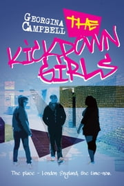 The Kick Down Girls - The Place - London, England, the Time - Now ebook by Georgina Campbell,Chris Newton