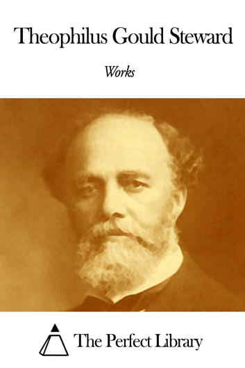 Works of Theophilus Gould Steward ebook by Theophilus Gould Steward