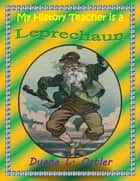 My History Teacher is a Leprechaun ebook by Duane L. Ostler