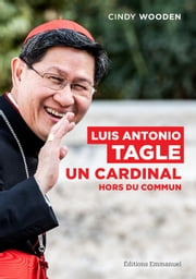 Luis Antonio Tagle - Un cardinal hors du commun ebook by Cindy Wooden