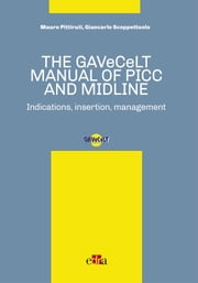The GAVeCeLT manual of Picc and Midline - Indications, insertion, management ebook by Mauro Pittiruti, Giancarlo Scoppettuolo