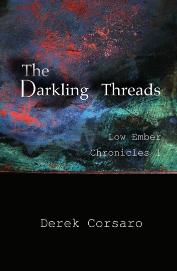 The Darkling Threads - Low Ember Chronicles, #1 ebook by Derek Corsaro