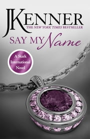 Say My Name: Stark International 1 ebook by J. Kenner