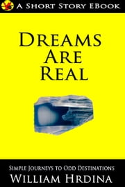 Dreams Are Real ebook by William Hrdina