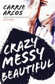 Crazy Messy Beautiful ebook by Carrie Arcos
