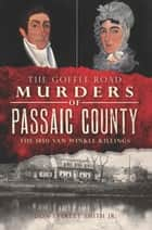 The Goffle Road Murders of Passaic County: The 1850 Van Winkle Killings eBook by Don Everett Smith Jr.