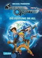 Sternenritter 1: Die Festung im All ebook by Michael Peinkofer, Daniel Ernle