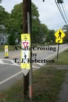 A Safe Crossing ebook by T. J. Robertson