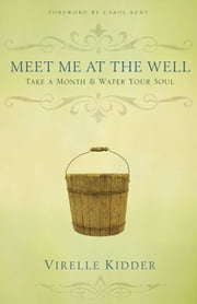 Meet Me At The Well - Take a Month and Water Your Soul ebook by Virelle F. Kidder