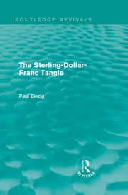 The Sterling-Dollar-Franc Tangle (Routledge Revivals) ebook by Paul Einzig