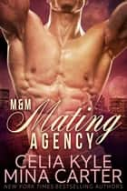 M&M Mating Agency Boxed Set ebook by Celia Kyle, Mina Carter