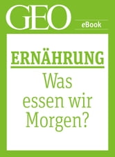 Ernährung: Was essen wir morgen? (GEO eBook Single) ebook by