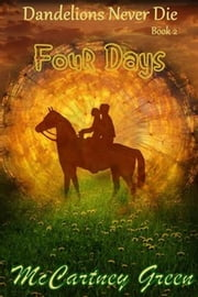 Dandelions Never Die Book 2 - Four Days - Dandelions Never Die, #2 ebook by McCartney Green