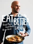 Eat a Little Better - Great Flavor, Good Health, Better World ebook by Sam Kass