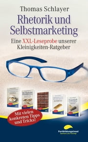Rhetorik und Selbstmarketing - Eine XXL-Leseprobe unserer Kleinigkeiten-Ratgeber ebook by Kobo.Web.Store.Products.Fields.ContributorFieldViewModel