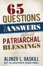 65 Questions and Answers About Patriarchal Blessings ebook by Alonzo L.  Gaskill