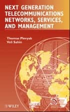 Next Generation Telecommunications Networks, Services, and Management ebook by Thomas Plevyak, Veli Sahin