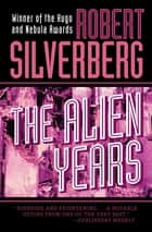 The Alien Years ebook by Robert Silverberg