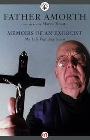 Memoirs of an Exorcist - My Life Fighting Satan ebook by Kobo.Web.Store.Products.Fields.ContributorFieldViewModel