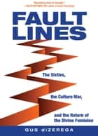 Fault Lines - The Sixties, the Culture War, and the Return of the Divine Feminine ebook by Gus diZerega