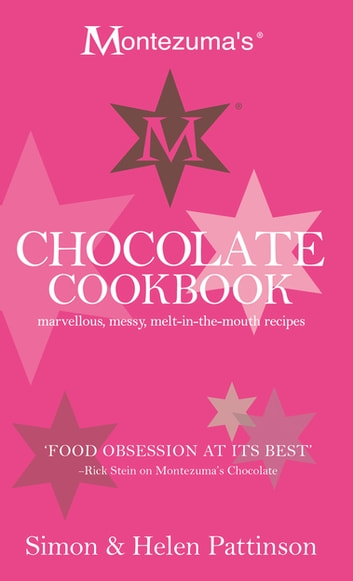 Montezuma's Chocolate Cookbook: Marvellous, messy, melt-in-the-mouth recipes ebook by Simon Pattinson,Helen Pattinson