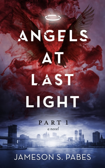 Angels At Last Light (Book 1) ebook by Jameson S. Pabes