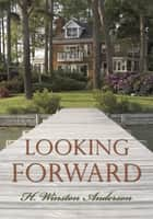 Looking Forward ebook by H. Winston Anderson