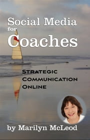 Social Media for Coaches: Strategic Communication Online ebook by Marilyn McLeod