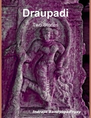 Draupadi: Two Stories ebook by Indrajit Bandyopadhyay