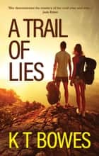 A Trail of Lies ebook by K T Bowes