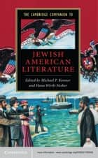 The Cambridge Companion to Jewish American Literature ebook by Hana Wirth-Nesher,Michael P. Kramer