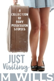 Just Visiting: A Body Possession Short Story Collection ebook by M Wills