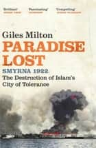 Paradise Lost - The Destruction of Islam's City of Tolerance ebook by Giles Milton